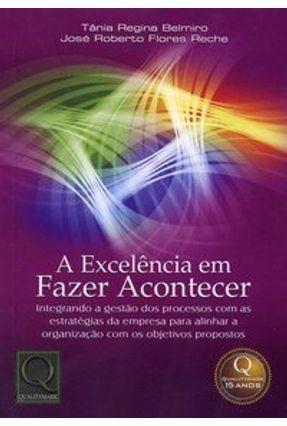 A Excelência em Fazer Acontecer - Reche,José Roberto Flores Belmiro,Tânia Regina | Hoshan.org