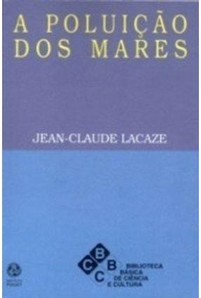 A Poluição dos Mares - Lacaze,Jean-paul | Tagrny.org