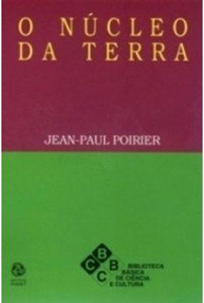 O Núcleo da Terra - Poirier,Jean - Paul   Nisrs.org