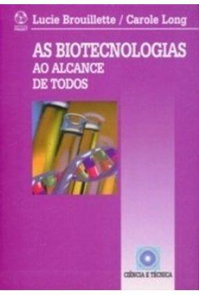 As Biotecnologias ao Alcance de Todos - Col. Ciência e Técnica - Brouillette,Lucie Long,Carole   Hoshan.org