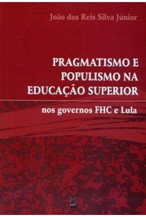 Fragmatismo e Populismo na Educação Superior nos Governos Fhc e Lula - Silva Junior,Joao dos Reis | Hoshan.org