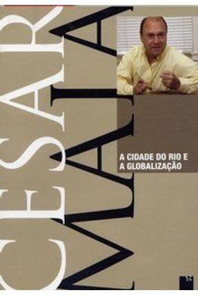Cesar Maia - A Cidade do Rio e a Globalização - Maia,Cesar | Tagrny.org