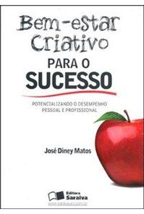 Bem-estar Criativo para o Sucesso - Matos,José Diney   Nisrs.org