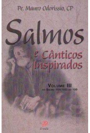 Salmos e Cânticos Inspirados - Volume III - Do Salmo 101 (102) ao 150 - Odoríssio,Mauro   Hoshan.org