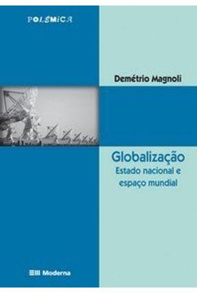 Globalização - Estado Nacional e Espaço Mundial - Col. Polêmica - Magnoli,Demetrio pdf epub