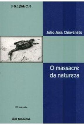 O Massacre da Natureza - Col. Polêmica - Chiavenato,Júlio José | Hoshan.org