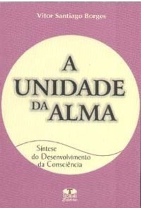 A Unidade da Alma - Borges,Vitor Santiago | Tagrny.org
