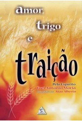 Amor , Trigo e Traição - Alberto,João | Tagrny.org
