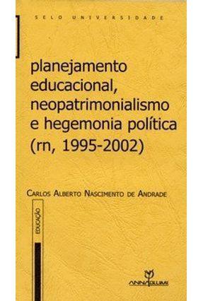 Planejamento Educacional, Neopatrimonialismo e Hegemonia Política - Andrade,Carlos Alberto Nascimento de | Hoshan.org