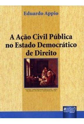 A Ação Civil Pública no Estado Democrático de Direito - Appio,Eduardo Fernando pdf epub