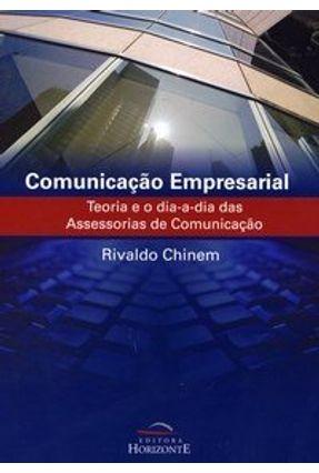 Comunicação Empresarial - Teoria e o Dia-a-dia das Assessorias de Comunicação - Chinem,Rivaldo | Hoshan.org