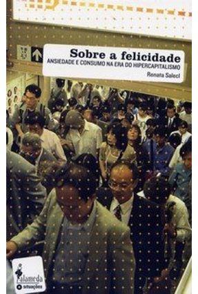 Sobre a Felicidade - Salecl,Renata   Hoshan.org