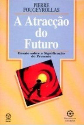 A Atracção do Futuro - Fougeyrollas,Pierre | Nisrs.org