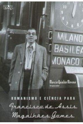 Humanismo e Ciência para Francisco de Assis Magalhães Gomes - Moreno,Marcio Quintão pdf epub