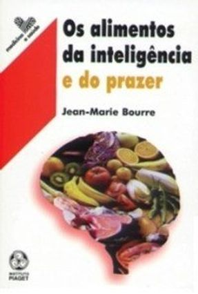 Os Alimentos da Inteligência e do Prazer - Bourre,Jean-marie   Hoshan.org
