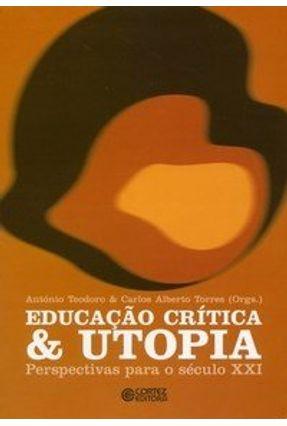 Educação Crítica & Utopia - Perspectivas para o Século XXI - Teodoro,António Torres,Carlos Alberto pdf epub