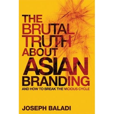 The Brutal Truth About Asian Branding - And How to Break the Vicious Cycle