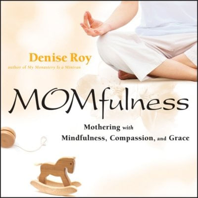 Momfulness - Mothering with Mindfulness, Compassion, and Grace