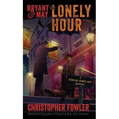 Bryant & May: The Lonely Hour - A Peculiar Crimes Unit Mystery