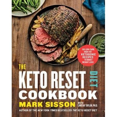 The Keto Reset Diet Cookbook - 150 Low-Carb, High-Fat Ketogenic Recipes To Boost Weight Loss: A Keto Diet Cookbook