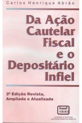 Da Ação Cautelar Fiscal e o Depositário Infiel - Abrão,Carlos Henrique pdf epub