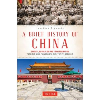 A Brief History Of China - Dynasty, Revolution And Transformation: From The Middle Kingdom To The People's Republic