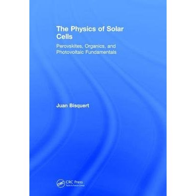 The Physics Of Solar Cells - Perovskites, Organics, And Photovoltaic Fundamentals