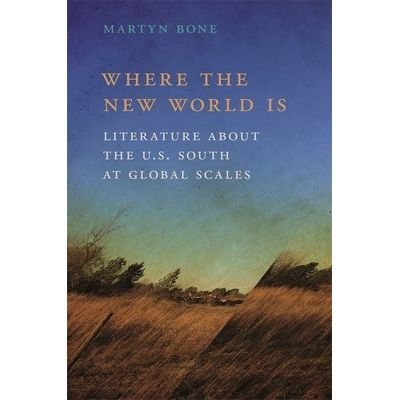 Where The New World Is - Literature About The U.S. South At Global Scales