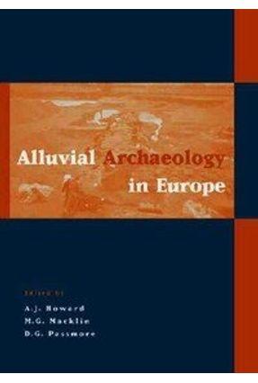 Alluvial Archaeology in Europe - Passmore,David G. Howard,Andrew J. Macklin,Mark G. pdf epub