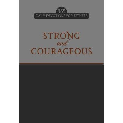 Strong And Courageous - 365 Daily Devotions For Fathers