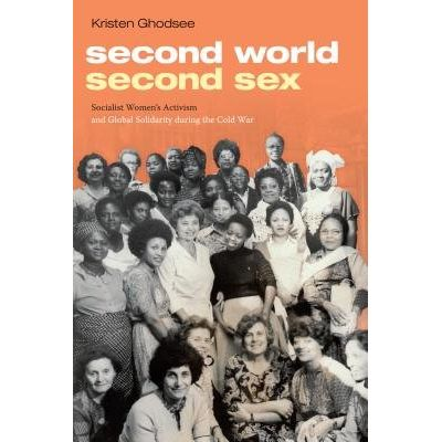 Second World, Second Sex - Socialist Women's Activism And Global Solidarity During The Cold War