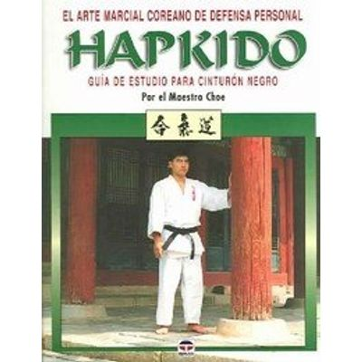 El Arte Marcial Coreano de Defensa Personal Hapkido/The Korean Martial Art of Self Defense.  Hap Ki