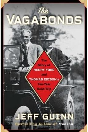 The Vagabonds - The Story Of Henry Ford And Thomas Edison's Ten-Year Road Trip - Guinn,Jeff   Tagrny.org