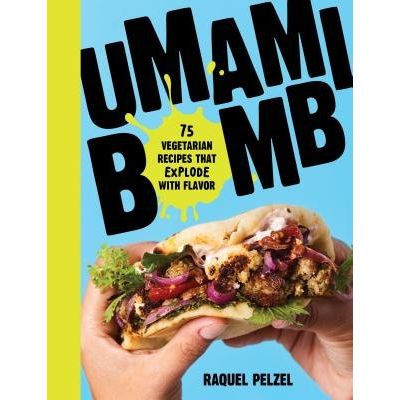 Umami Bomb - 75 Vegetarian Recipes That Explode With Flavor