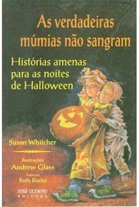 As Verdadeiras Múmias Não Sangram - Whitcher,Susan | Hoshan.org