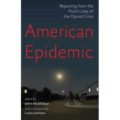 American Epidemic - Reporting From The Front Lines Of The Opioid Crisis