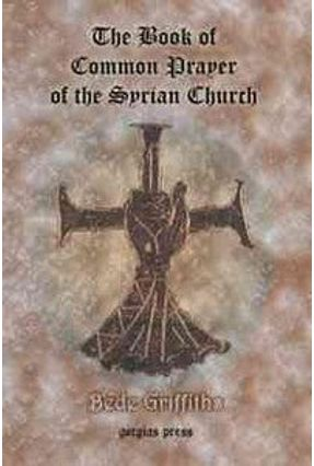 The Book of Common Prayer of the Syrian Church - Griffiths,Bede   Hoshan.org