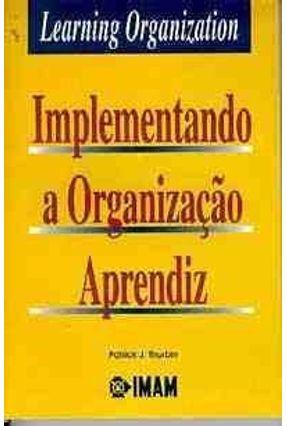Implementando A Organizacao Aprendiz - Thurbin,Patrick J. | Nisrs.org