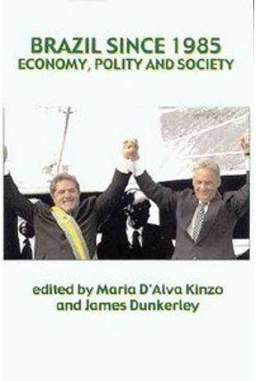 Brazil Since 1985 - Dunkerley,James Kinzo,Maria D'Alva G. pdf epub