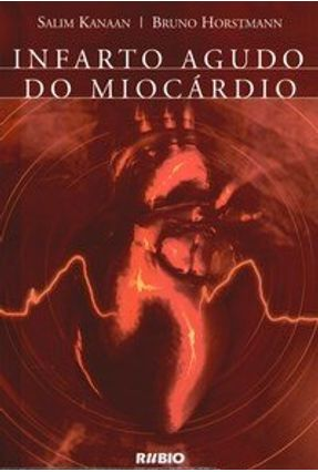 Infarto Agudo do Miocárdio - Horstmann,Bruno Kanaan,Salim | Hoshan.org