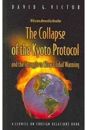 The Collapse of the Kyoto Protocol And the Struggle To Slow Global Warming - Victor,David G. (AFT) Victor,David G. | Hoshan.org
