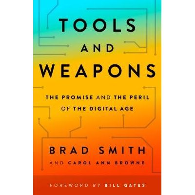 Tools And Weapons - The Promise And The Peril Of The Digital Age