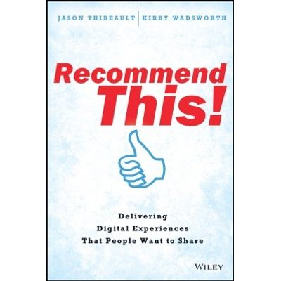 Recommend This! - Delivering Digital Experiences that People Want to Share