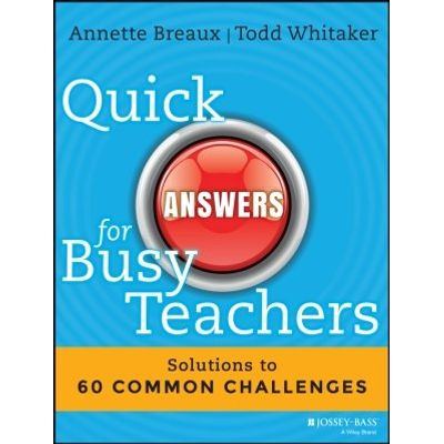 Quick Answers for Busy Teachers - Solutions to 60 Common Challenges