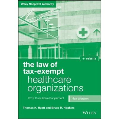 The Law of Tax-Exempt Healthcare Organizations 2019 Supplement, + website