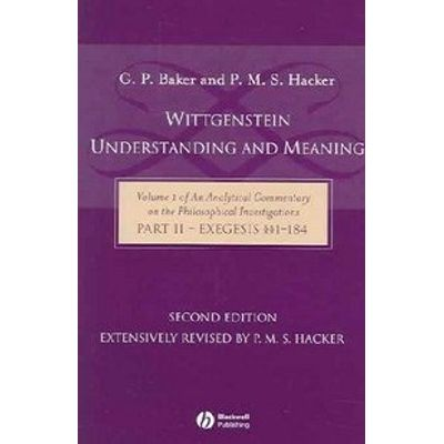 Wittgenstein - Understanding And Meaning - Vol. 1 Of An Analytical Commentary On The Philosophical Investigations Part I