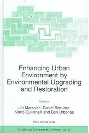 Enhancing Urban Environment By Environmental Upgrading And Restoration - Marsalek,Jiri Urbonas,Ben Giulianelli,Mario Sztruhar,Daniel   Hoshan.org