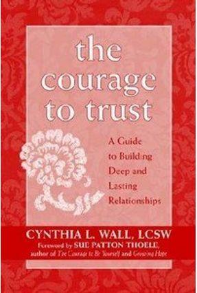 The Courage To Trust - Thoele,Sue Patton Wall,Cynthia L. | Hoshan.org