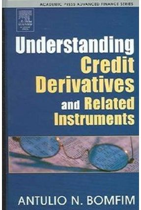 Understanding Credit Derivatives And Related Instruments - Bomfim,Antulio | Nisrs.org