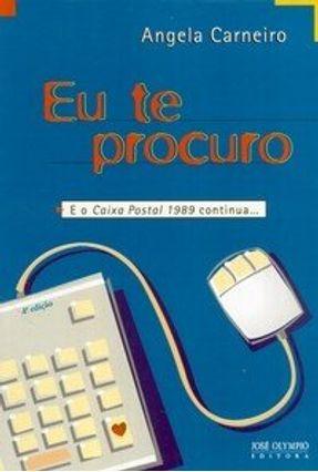 Eu Te Procuro: E o Caixa Postal 1989 Continua - Carneiro,Angela pdf epub